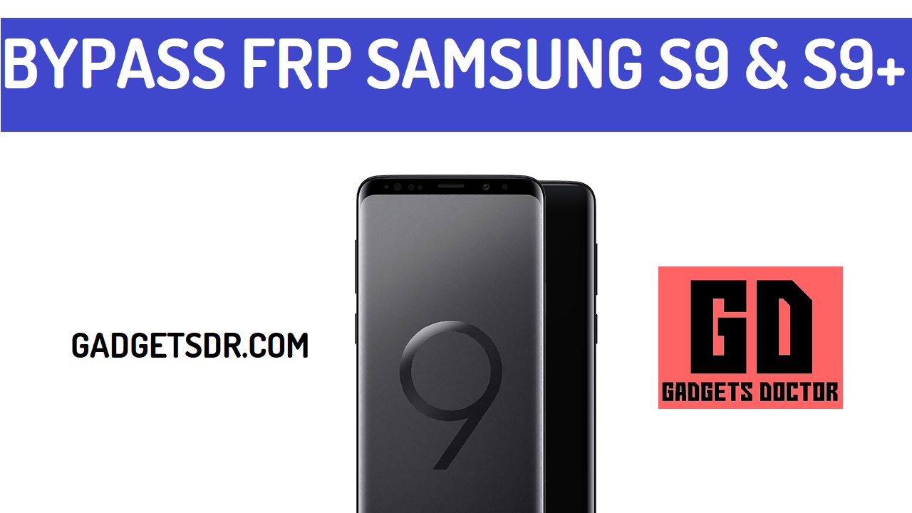 Bypass Google Account Samsung Galaxy S9 (Latest) - FRP