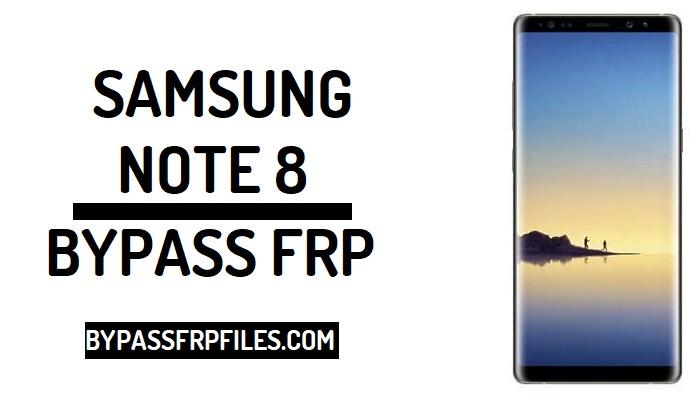 Bypass Google Account Samsung Galaxy Note 8 (Latest) - FRP BYPASS Files