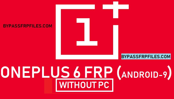 FRP Bypass OnePlus 6 (Android-9 0) - FRP BYPASS Files