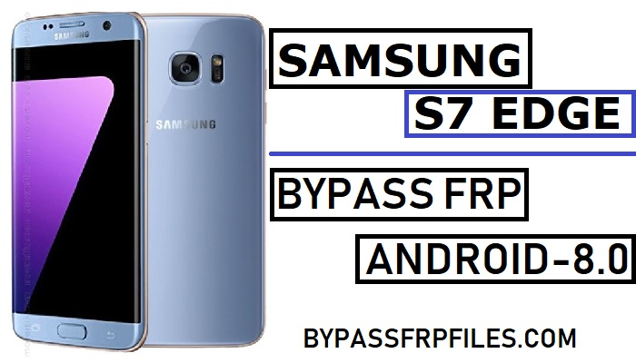 Bypass Google FRP Samsung S7 Edge-Android 8 1 (Latest) - FRP