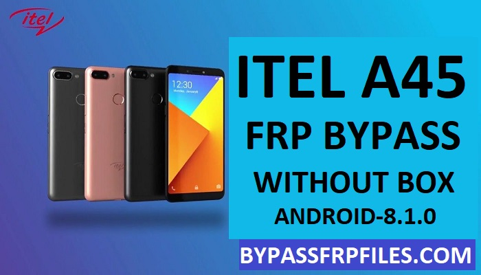 Itel A45 FRP Remove,Itel A45 Frp unlock file,Itel A45 Frp files,Unlock FRP Itel A45,Bypass FRP Itel A45
