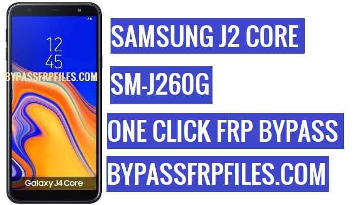 Bypass Samsung J2 Core FRP (SM-J260G FRP) One Click - FRP BYPASS Files